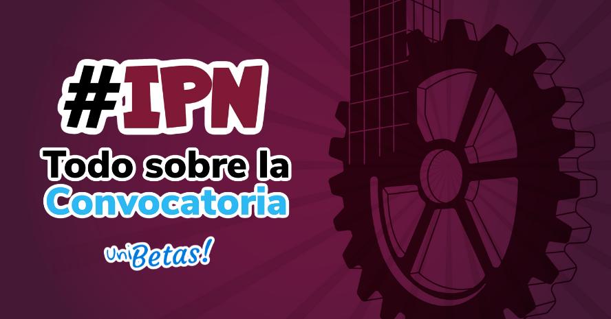 convocatoria ipn primera y convocatoria ipn segunda vuelta requisitos documentos y toda la informacion del ipn